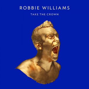 Robbie Williams: Take The Crown (LP)