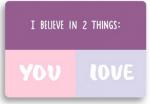Открытка 'I believe in 2 thing'