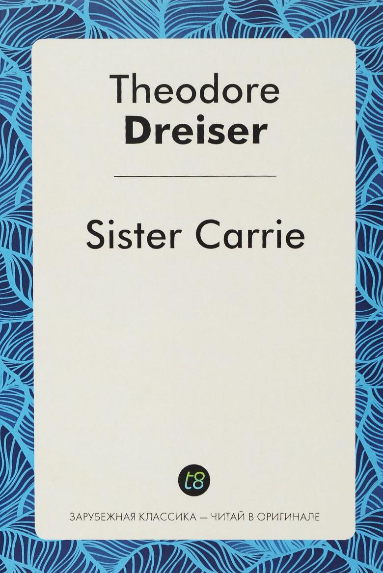 Купить Sister Carrie, Theodore Dreiser, 978-5-519-49439-7
