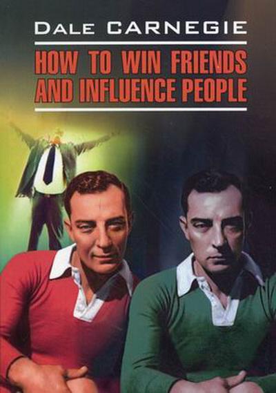 Купить How to Win Friends and Influence People / Как завоевать друзей и оказывать влияние на людей, Дейл Карнеги, 978-5-9925-0448-4