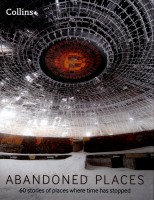 Книга Abandoned places: 60 stories of places where time has stopped