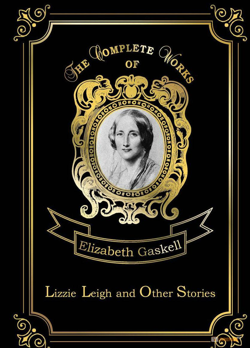 Купить Lizzie Leigh and Other Stories, Elizabeth Gaskell, 978-5-521-07712-0