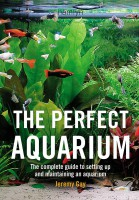 Книга The Perfect Aquarium: The Complete Guide to Setting Up and Maintaining an Aquarium