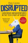 Книга Disrupted. Ludicrous Misadventures in the Tech Start-up Bubble