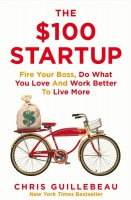 Книга The $100 Startup: Fire Your Boss, Do What You Love and Work Better To Live More