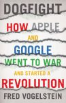 Книга Dogfight: How Apple and Google Went to War and Started a Revolution