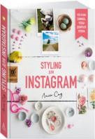 Книга Styling для Instagram. Что и как снимать, чтобы добиться успеха