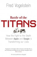 Книга Battle of the Titans. How the Fight to the Death Between Apple and Google is Transforming Our Lives