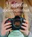 Книга Цифровая фотография. Гид для современной девушки