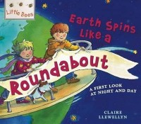 Книга The Earth Spins Like a Roundabout : A First Look at Night and Day