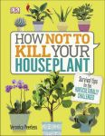 Книга How Not to Kill Your House Plant