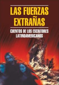 Книга Las fuerzas Extranas. Cuentos De Los Escritores Latinoamericanos